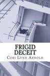Frigid Deceit - Cori Lynn Arnold