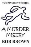 A Murder Misery - Bob Brown