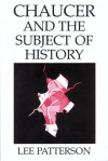 Chaucer and the Subject of History - Lee Patterson