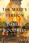 The Maid's Version: A Novel - Daniel Woodrell