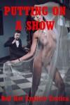Putting on a Show: Five Sex in Public Erotica Stories - Andi Allyn, Sandra Strike, Angela Ward, Brianna Spelvin, Nycole Folk