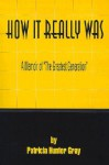 """How It Really Was: A Memoir of """"The Greatest Generation"""" - Pat Gray"""