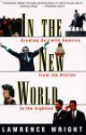 In the New World: Growing Up with America from the Sixties to the Eighties - Lawrence Wright