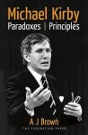 Michael Kirby: Paradoxes and Principles - A.J. Brown