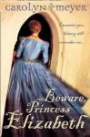 Beware, Princess Elizabeth (Young Royals, Book 2) - Carolyn Meyer