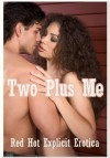Two Plus Me: Ten Threesome Sex Erotica Stories - Sarah Blitz, Connie Hastings, Nycole Folk, Amy Dupont, Angela Ward, Constance Slight, Fran Diaz, Jeanna Yung, Kaddy DeLora, Kimmie Katt