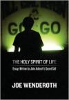The Holy Spirit of Life: Essays Written for John Ashcroft's Secret Self - Joe Wenderoth