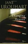 Changing Heaven - Jane Urquhart