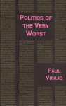 Politics of the Very Worst: An Interview with Philippe Petit - Paul Virilio, Michael Cavaliere, Sylvère Lotringer