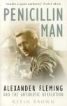 Penicillin Man: Alexander Flemming and the Antibiotic Revolution - Kevin Brown