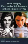 The Changing Portrayal of Adolescents in the Media Since 1950 - Patrick Jamieson, Daniel Romer