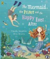 The Mermaid, the Prince and the Happy Ever After. Timothy Knapman - Timothy Knapman
