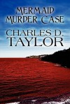 Mermaid Murder Case - Charles D. Taylor