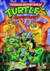Teenage Mutant Ninja Turtles Adventures, Volume 5 - Dean Clarrain, Ryan Brown, Ken Mitchroney, Marlene Becker, Garrett Ho, Bill Wray