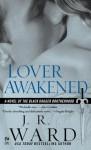 Lover Awakened: A Novel Of The Black Dagger Brotherhood - J.R. Ward