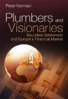 Plumbers and Visionaries: Securities Settlement and Europe's Financial Market - Peter Norman
