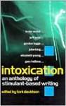 Intoxication: An Anthology of Stimulant-Based Writing - Toni Davidson, Stewart Home, Gordon Legge, Elizabeth Young, Irvine Welsh, David Toop, Richard Smith, Jeff Noon, John King, Lynne Tillman, Barry Graham, Gary Indiana, Bridget OConnor, Brent Hodgson, Marina Blake