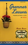 Grammar Lessons: Translating a Life in Spain - Michele Morano