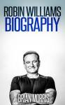Robin Williams: Biography - Brian Morris