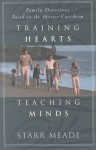 Training Hearts, Teaching Minds: Family Devotions Based on the Shorter Catechism - Starr Meade