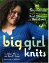 Big Girl Knits : 25 Big, Bold Projects Shaped for Real Women with Real Curves - Jillian Moreno, Amy R. Singer