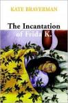 Incantation of Frida K. - Kate Braverman, M. Astella Saw