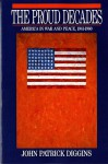 The Proud Decades: America in War and Peace, 1941-1960 - John Patrick Diggins