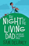 Night of the Living Dad: Confessions of a Shabby Father - Sam Delaney