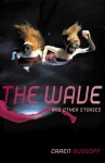 The Wave and Other Stories - Caren Gussoff