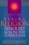 Taking Religion Seriously Across the Curriculum - Warren A. Nord, Charles C. Haynes