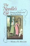 The Needle's Eye: Women And Work in the Age of Revolution - Marla R. Miller