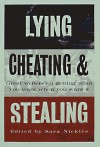 Lying, Cheating, and Stealing: Great Writers on Getting What You Want When You Want It - Sara Nickles