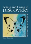 Acting and Living in Discovery: A Workbook for the Actor - Carol Rosenfeld