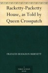 Racketty-Packetty House, as Told by Queen Crosspatch - Frances Hodgson Burnett, Harrison Cady