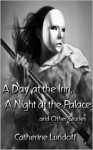 A Day at the Inn, a Night at the Palace and Other Stories - Catherine Lundoff