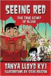 Seeing Red: The True Story of Blood - Tanya Lloyd Kyi, Steve Rolston