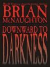 Downward to Darkness: A Cthulhu Mythos Novel - Brian McNaughton