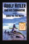 Adolf Hitler and His Submarine: Adolf vs. the Mafia Part of the Hitler Chronicles - Victor Appleton, Michael J Christopher