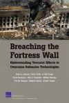 Breaching the Fortress Wall: Understanding Terrorist Efforts to Overcome Defensive Technologies - Brian A. Jackson