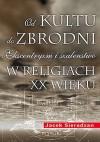Od kultu do zbrodni: Ekscentryzm i szaleństwo w religiach XX wieku - Jacek Sieradzan