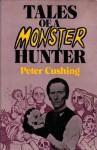 Tales of a Monster Hunter - Bram Stoker, Robert Bloch, Peter Haining, James Blish, Michael Arlen, Josef Nesvadba, Peter Cushing, Gertrude Bacon, Arthur Conan Doyle, Alexandre Dumas