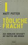 Tödliche Fracht: Das heimliche Geschäft mit Waffen und Drogen (German Edition) - Matt Potter, Christoph Bausum