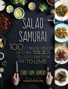 Vegan Salad Ninja: Go Beyond the Pale of Iceberg Lettuce with 100 Recipes for Subversively Delicious Salads - Terry Hope Romero