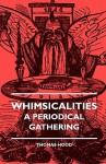 Whimsicalities - A Periodical Gathering - Thomas Hood, Donald MacKenzie