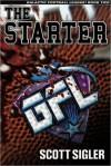 The Starter (Galactic Football League, Volume 2) - Scott Sigler