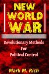 New World War: Revolutionary Methods for Political Control - Mark Rich