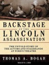 Backstage at the Lincoln Assassination: The Untold Story of the Actors and Stagehands at Ford's Theatre - Thomas A. Bogar, Stephen Hoye