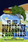 We See a Different Frontier: A Postcolonial Speculative Fiction Anthology - Fábio Fernandes, Aliette de Bodard, Djibril al-Ayad, Lavie Tidhar, Ernest Hogan, Silvia Moreno-Garcia, Sunny Moraine, Sofia Samatar, Sandra McDonald, Ekaterina Sedia