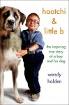 Haatchi and Little B: The True Story of One Boy and His Dog - Wendy Holden