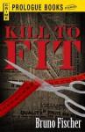 Kill to Fit - Bruno Fischer